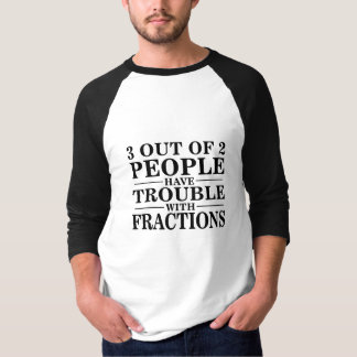3 van de 2 mensen hebben probleem met fracties t shirt