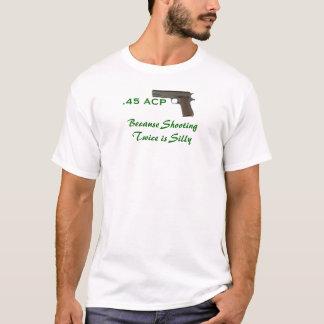 45 ACS, omdat ontspruiten tweemaal gekke is T Shirt