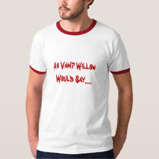 Aangezien de Wilg van het Flirt ..... T Shirt