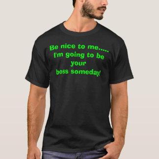 Aardig ben aan me ..... Ik ga yourboss één of T Shirt