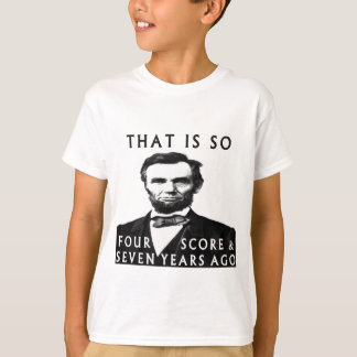 Abe Lincoln die zo is Vier noteert & Zeven Years T Shirt