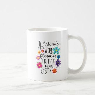 Als de Vrienden Bloemen waren zou ik u plukken Koffiemok