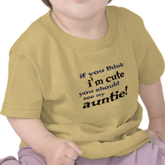 Als u denkt ik leuk ben zou u mijn Tante moeten T Shirt