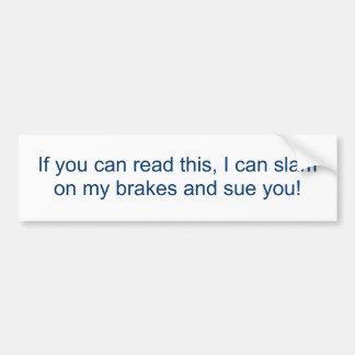 Als u dit kunt lezen, kan ik op mijn remmen dichts bumpersticker