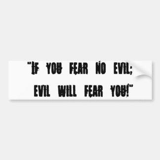 """Als u geen kwaad vreest; het kwaad zal u vrezen! """" bumpersticker"""