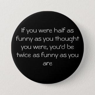 Als u halve zo grappig was aangezien u u wij… ronde button 7,6 cm
