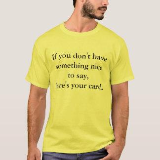 Als u iets niet aardig hebt te zeggen, t shirt