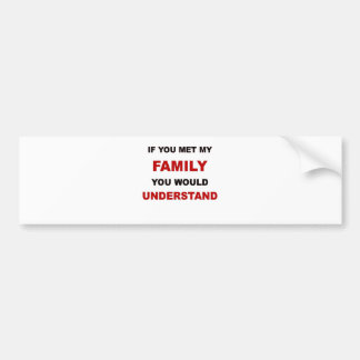 ALS U MIJN FAMILIE ONTMOETTE U UNDERSTAND.png Bumpersticker