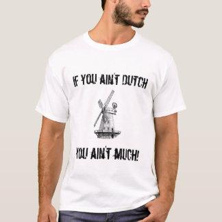 Als u niet Nederlands bent, bent u niet veel! T Shirt