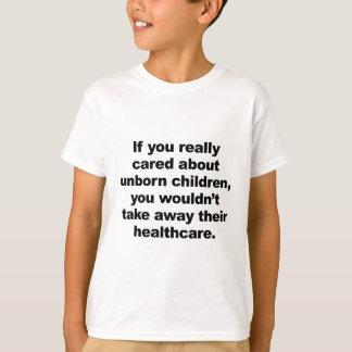 Als u werkelijk om Ongeboren Kinderen gaf T Shirt