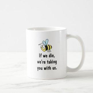 Als wij sterven nemen wij u met ons bijenmok koffiemok