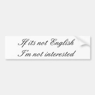 Als zijn niet Engels, ik niet interessant ben Bumpersticker