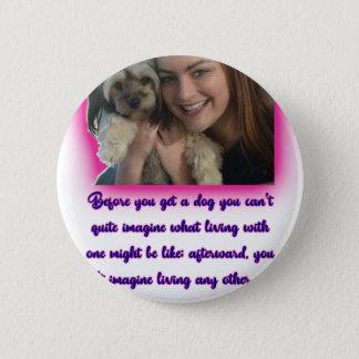 Alvorens u een hond krijgt ronde button 5,7 cm