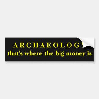 ARCHEOLOGIE - dat is waar het grote geld is Bumpersticker