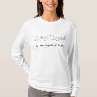 """ASL """"Lesbienne"""" moet ik het voor u uit spellen? T Shirt"""