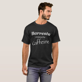 Barrista door Cafeïne wordt aangedreven die T Shirt