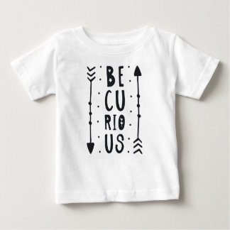 Be Curious Baby T Shirts