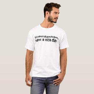 Begrijpelijk, hebben een aardige dag t shirt