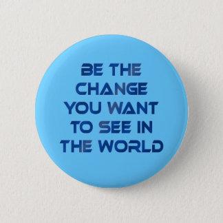 Ben de Verandering u in de Wereld wilt zien Ronde Button 5,7 Cm