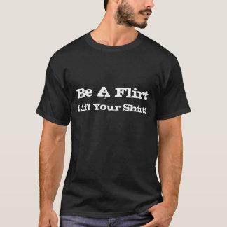 Ben een Flirt, hef Uw Overhemd op! T Shirt