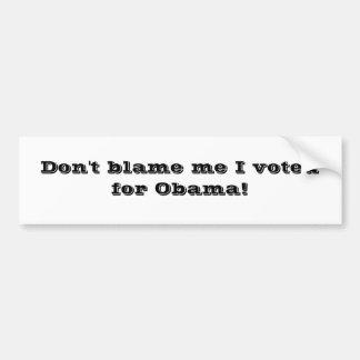Beschuldig me niet ik stemde voor Obama! Bumpersticker