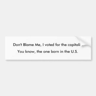Beschuldig me niet, stemde ik voor de kapitalist,  bumpersticker