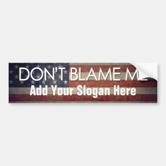 Beschuldig me niet - voeg Uw Slogan toe - Bumpersticker