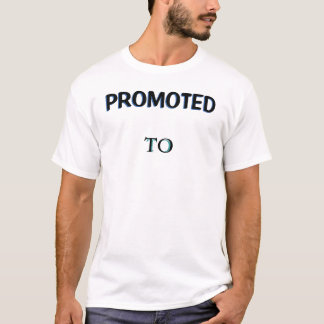 """""""Bevorderd aan""""… T Shirt"""
