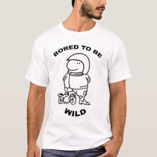 Bored Wild om te zijn T Shirt