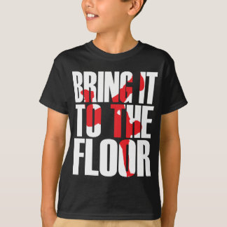 Bring_To_Floor_Wht.ai T Shirt