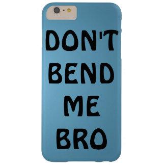 BUIG ME NIET BRO BARELY THERE iPhone 6 PLUS HOESJE