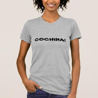 COCHINA! T SHIRT