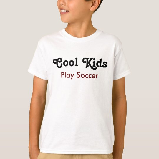 Cool Kids  Play Soccer T Shirt