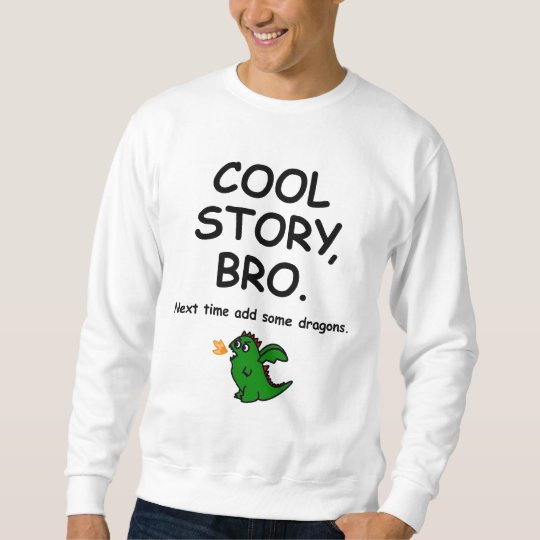 Cool story bro, next time add some dragons trui