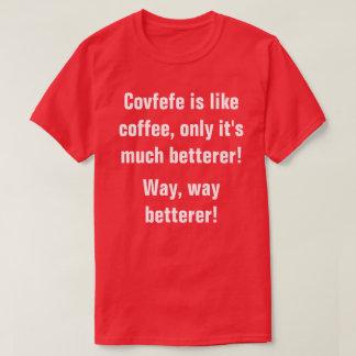 Covfefe is als koffie slechts het betterer is! t shirt