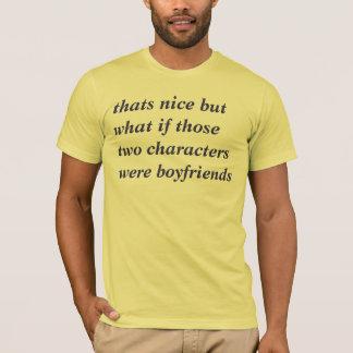 dat is aardig maar wat als die twee karakters B T Shirt