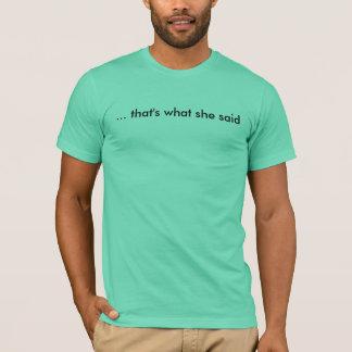 … dat is wat zij zei t shirt