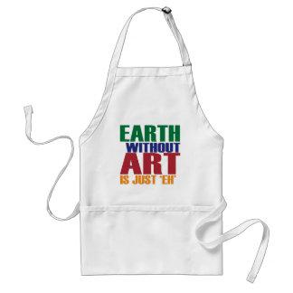 De aarde zonder Kunst is enkel Eh Standaard Schort