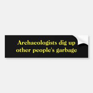 De archeologen graven het huisvuil van andere bumpersticker