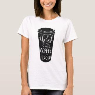 De beste tijd om koffie te drink is nu t shirt