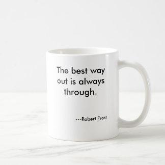 De beste uitweg is altijd door., ---Robert… Koffiemok