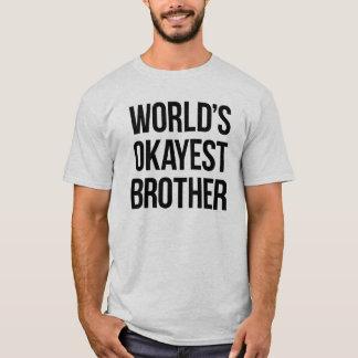 De Broer van Okayest van de wereld T Shirt
