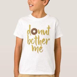 De doughnut hindert me T-shirt