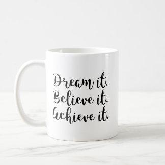 De droom het, gelooft het, bereikt het koffiemok