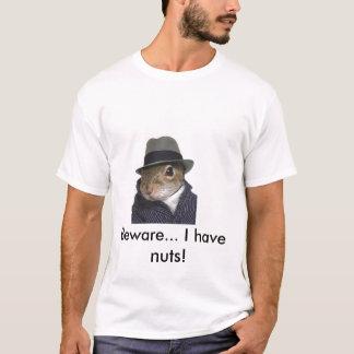 de eekhoorn, voorzichtig zijn… Ik heb noten! T Shirt