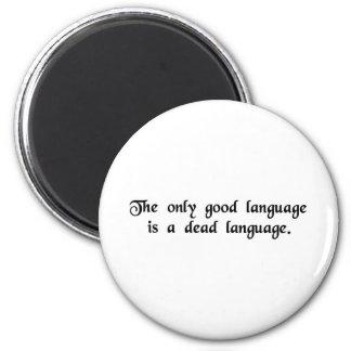 De enige goede taal is een dode taal magneet