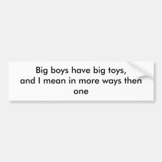 De grote jongens hebben groot speelgoed, en ik bet bumpersticker