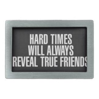 De harde tijden zullen altijd ware vrienden gespen