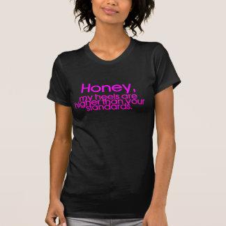de honing, mijn hielen is hoger dan uw normen t shirt