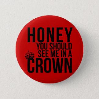 De honing, zou u me in een kroon moeten zien ronde button 5,7 cm